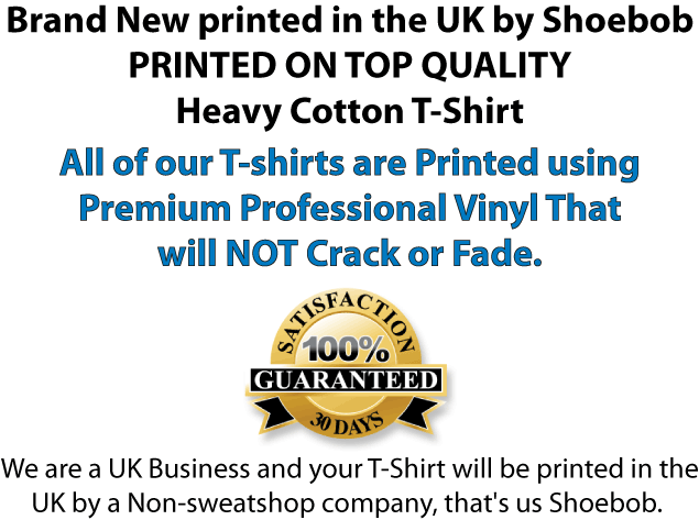 Shoebob Professional t-shirts printers.Produced and Dispatched in the UK
