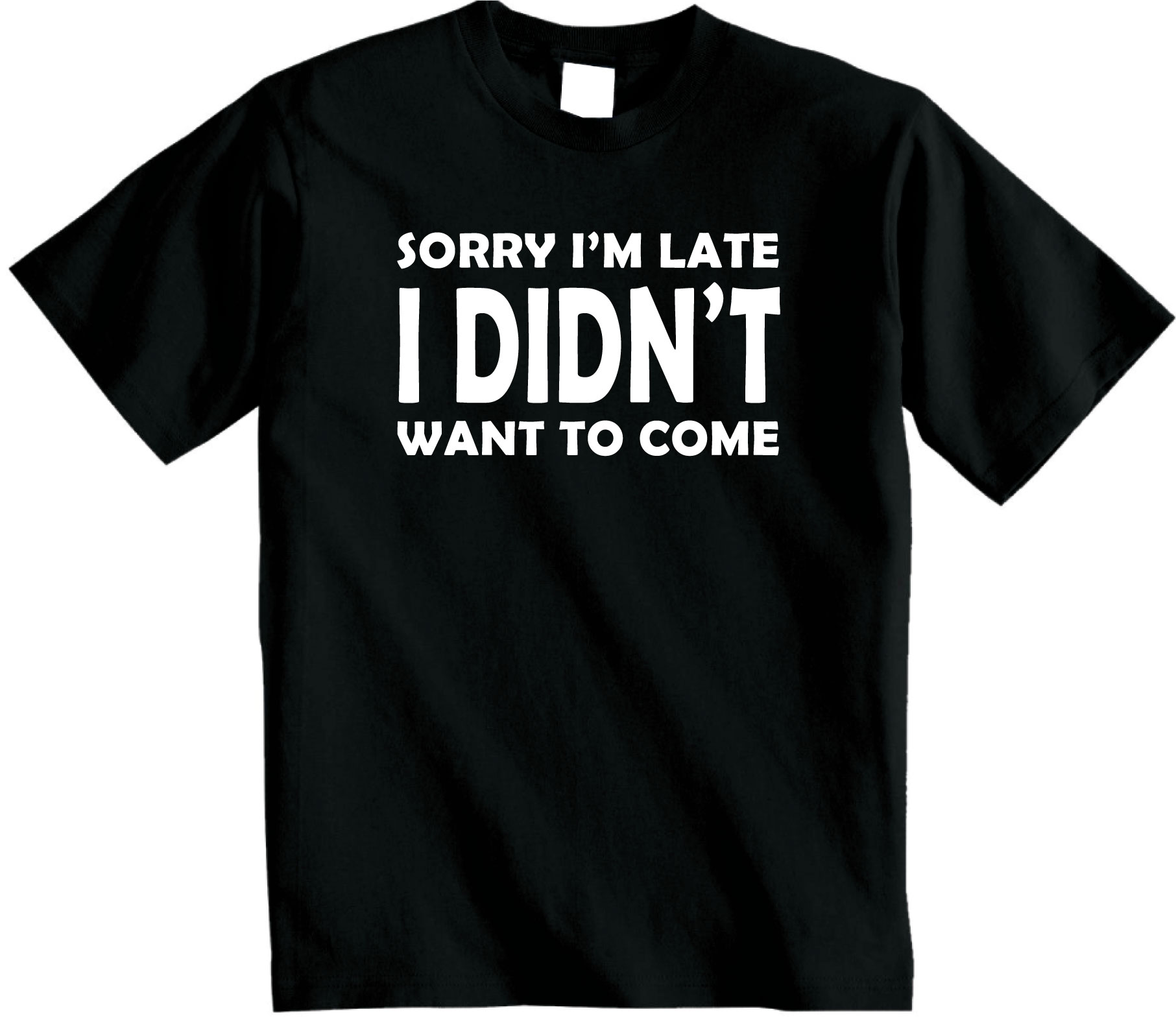 Sorry Im Late I Didnt Want to Come T Shirt Funny Novelty Top Hipster Unisex