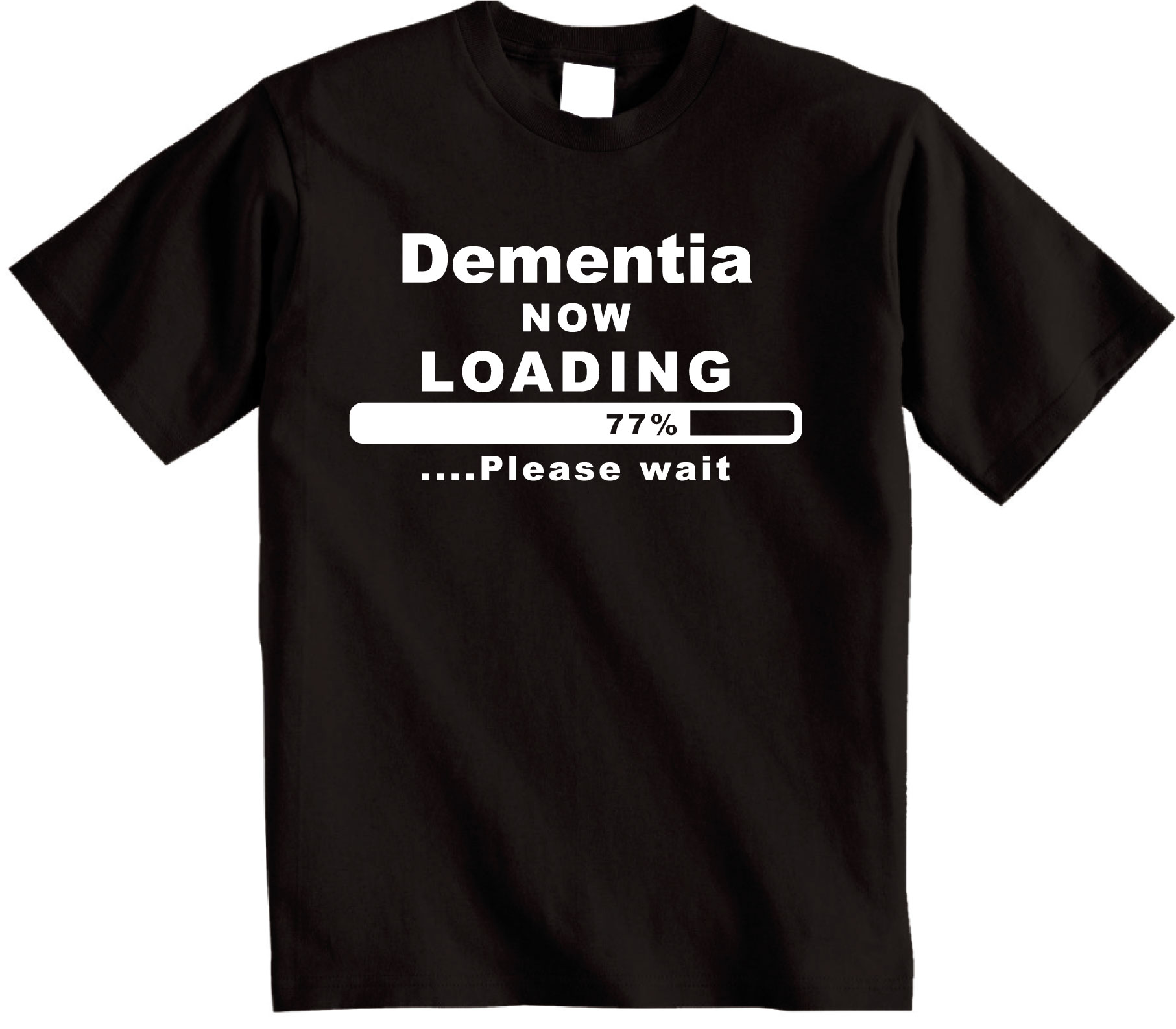 Dementia Now Loading Please Wait T-Shirt Novelty Bad Memory Tshirt from Shoebob
